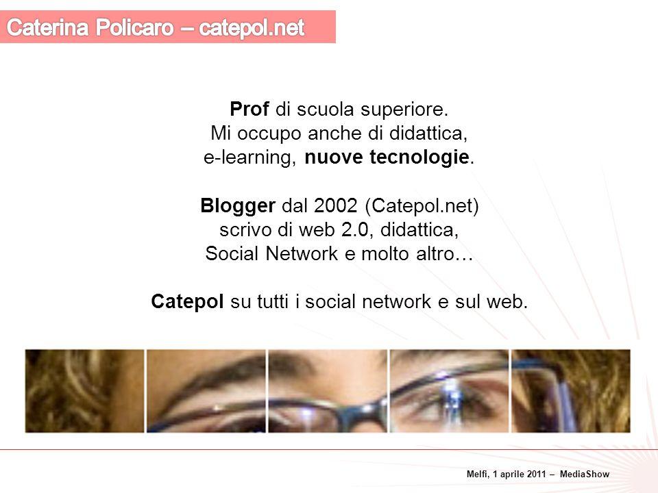 Melfi, 1 aprile 2011 – MediaShow 2 Prof di scuola superiore. Mi occupo anche di didattica, e-learning, nuove tecnologie. Blogger dal 2002 (Catepol.net