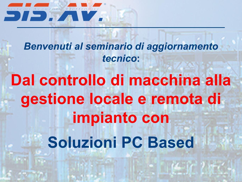 Benvenuti al seminario di aggiornamento tecnico: Dal controllo di macchina alla gestione locale e remota di impianto con Soluzioni PC Based
