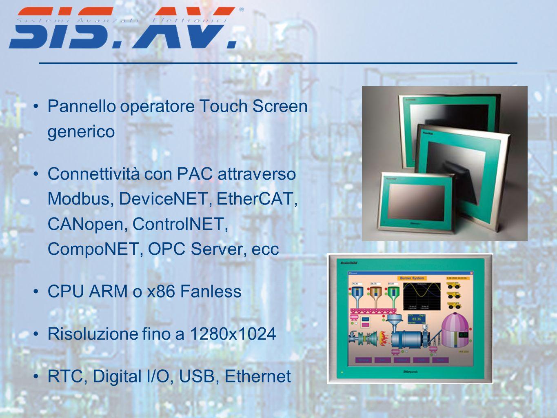 Pannello operatore Touch Screen generico Connettività con PAC attraverso Modbus, DeviceNET, EtherCAT, CANopen, ControlNET, CompoNET, OPC Server, ecc CPU ARM o x86 Fanless Risoluzione fino a 1280x1024 RTC, Digital I/O, USB, Ethernet