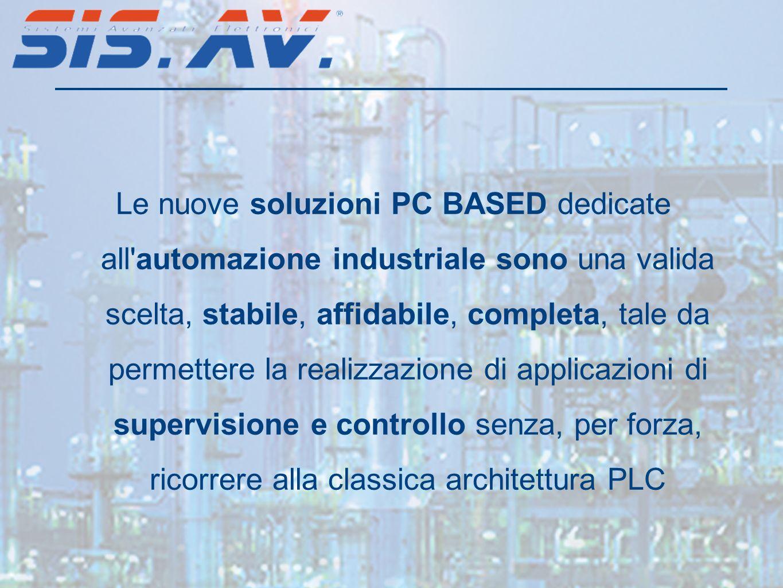 Le nuove soluzioni PC BASED dedicate all automazione industriale sono una valida scelta, stabile, affidabile, completa, tale da permettere la realizzazione di applicazioni di supervisione e controllo senza, per forza, ricorrere alla classica architettura PLC