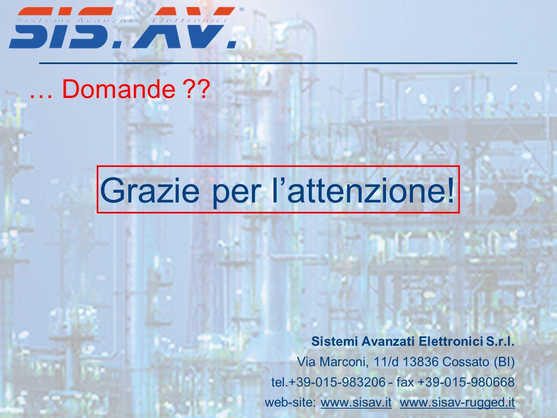 … Domande ?? Sistemi Avanzati Elettronici S.r.l. Via Marconi, 11/d 13836 Cossato (BI) tel.+39-015-983206 - fax +39-015-980668 web-site: www.sisav.it w