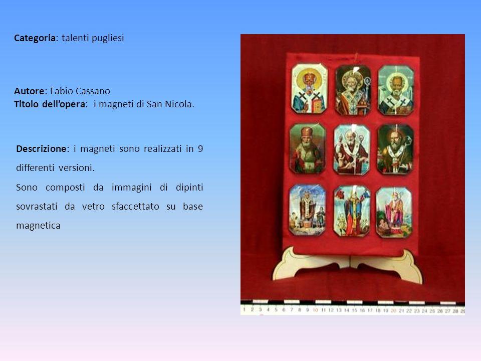 Autore: Fabio Cassano Titolo dellopera: i magneti di San Nicola. Descrizione: i magneti sono realizzati in 9 differenti versioni. Sono composti da imm