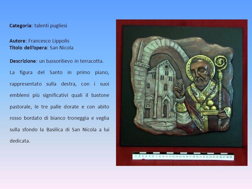 Autore: Francesco Lippolis Titolo dellopera: San Nicola Descrizione: un bassorilievo in terracotta. La figura del Santo in primo piano, rappresentato