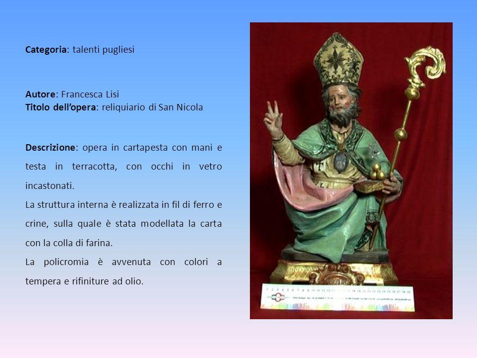 Autore: Francesca Lisi Titolo dellopera: reliquiario di San Nicola Descrizione: opera in cartapesta con mani e testa in terracotta, con occhi in vetro