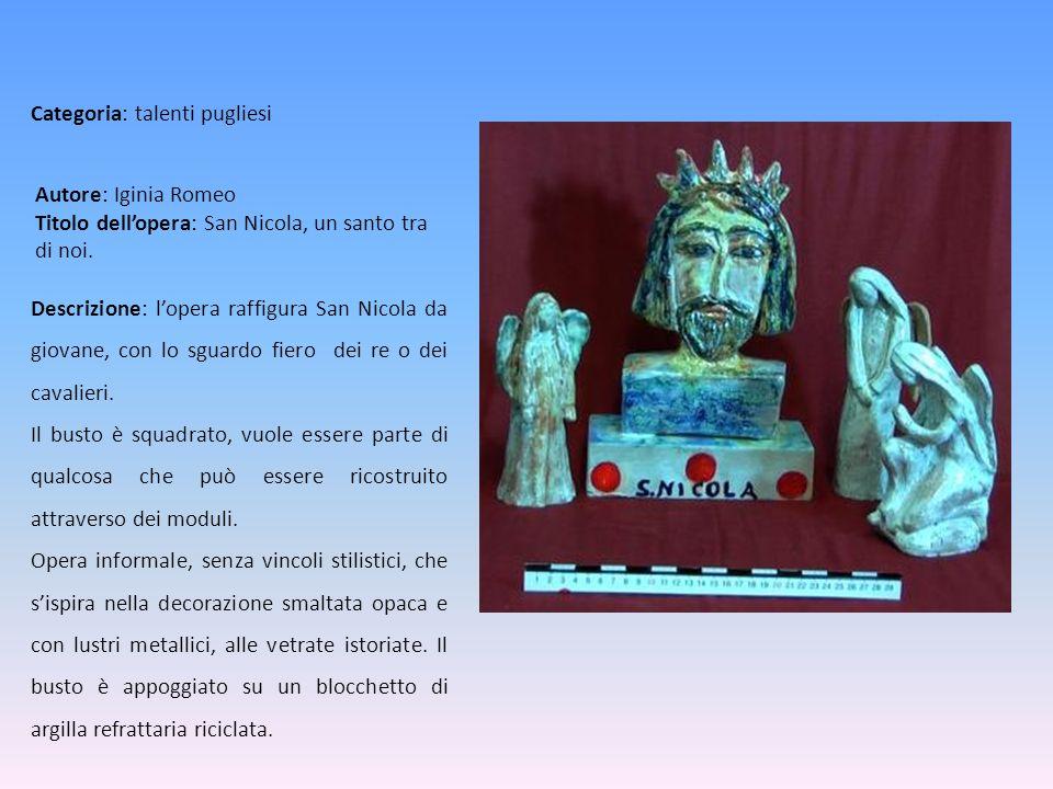Autore: Iginia Romeo Titolo dellopera: San Nicola, un santo tra di noi. Descrizione: lopera raffigura San Nicola da giovane, con lo sguardo fiero dei