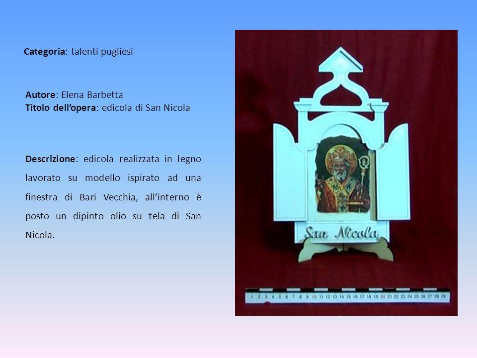Autore: Elena Barbetta Titolo dellopera: edicola di San Nicola Descrizione: edicola realizzata in legno lavorato su modello ispirato ad una finestra d