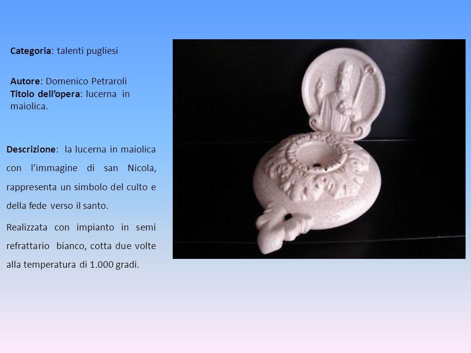 Autore: Domenico Petraroli Titolo dellopera: lucerna in maiolica. Descrizione: la lucerna in maiolica con limmagine di san Nicola, rappresenta un simb