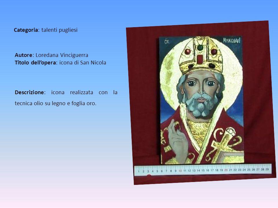 Autore: Loredana Vinciguerra Titolo dellopera: icona di San Nicola Descrizione: icona realizzata con la tecnica olio su legno e foglia oro. Categoria: