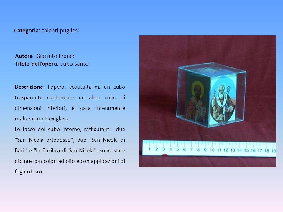 Autore: Giacinto Franco Titolo dellopera: cubo santo Descrizione: l'opera, costituita da un cubo trasparente contenente un altro cubo di dimensioni in
