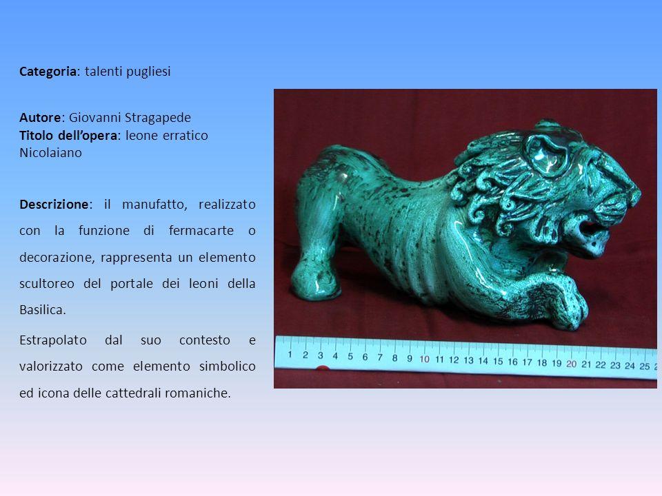 Autore: Giovanni Stragapede Titolo dellopera: leone erratico Nicolaiano Descrizione: il manufatto, realizzato con la funzione di fermacarte o decorazi