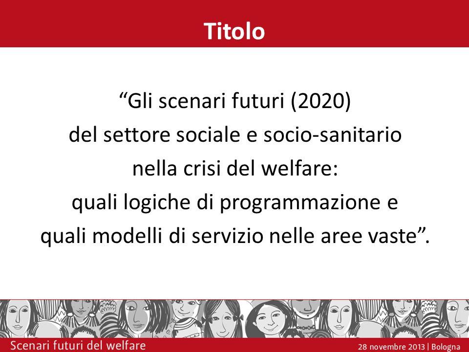 Titolo Gli scenari futuri (2020) del settore sociale e socio-sanitario nella crisi del welfare: quali logiche di programmazione e quali modelli di ser