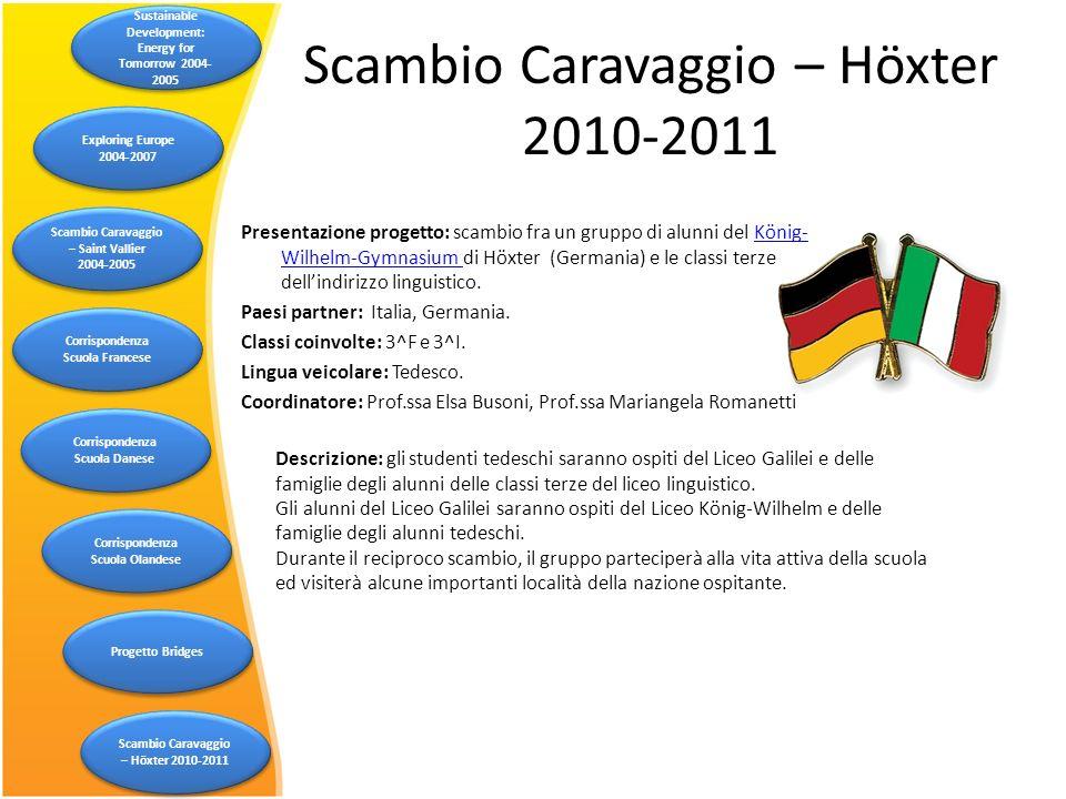 Scambio Caravaggio – Höxter 2010-2011 Descrizione: gli studenti tedeschi saranno ospiti del Liceo Galilei e delle famiglie degli alunni delle classi t