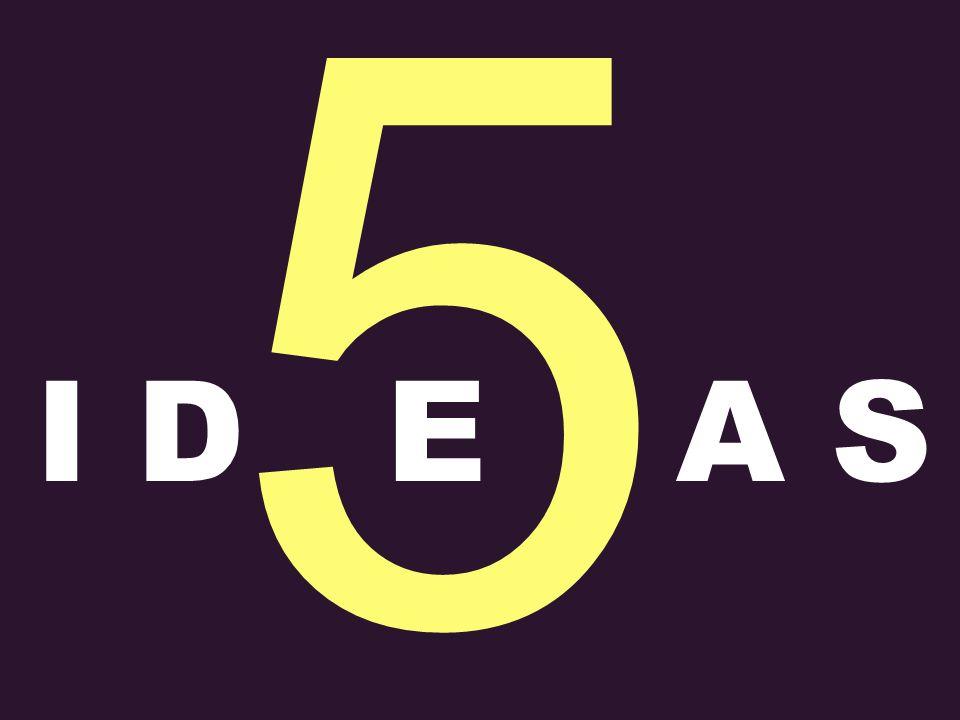 5 I DEA S