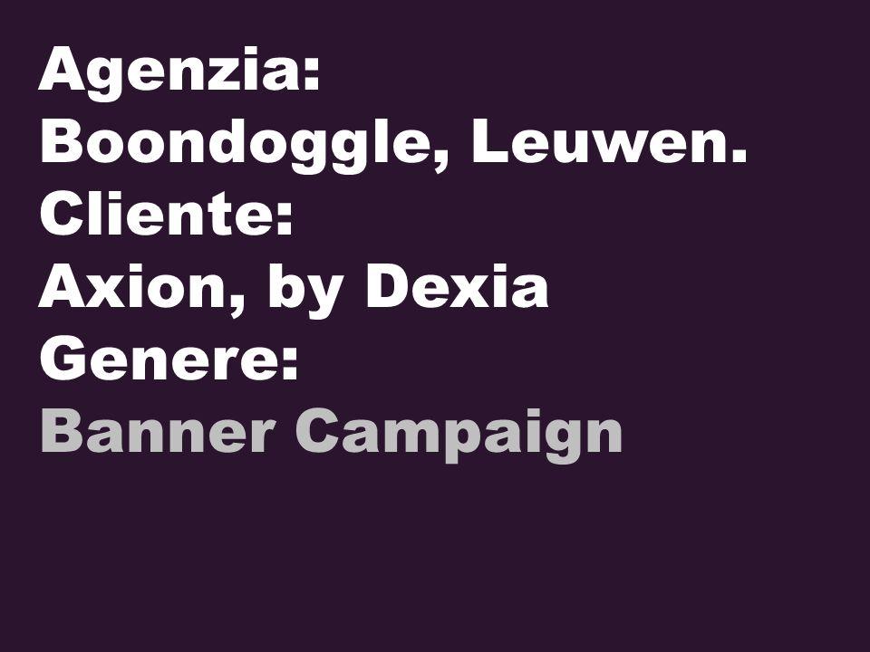 Agenzia: Boondoggle, Leuwen. Cliente: Axion, by Dexia Genere: Banner Campaign