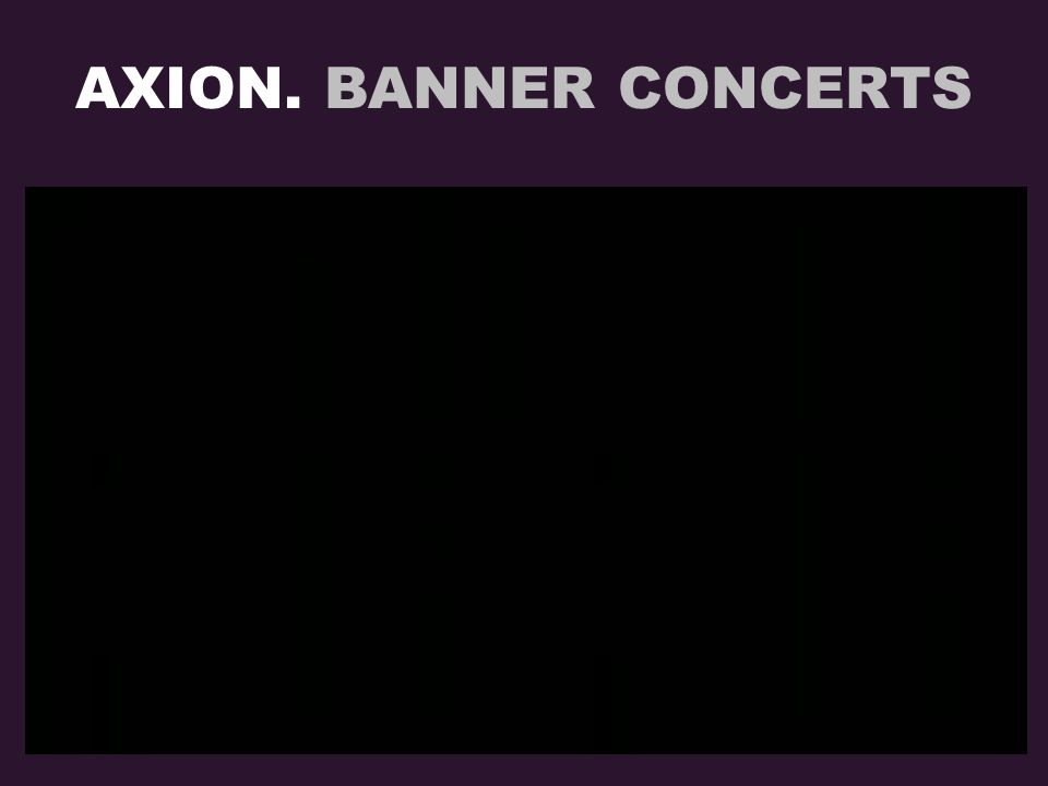 AXION. BANNER CONCERTS