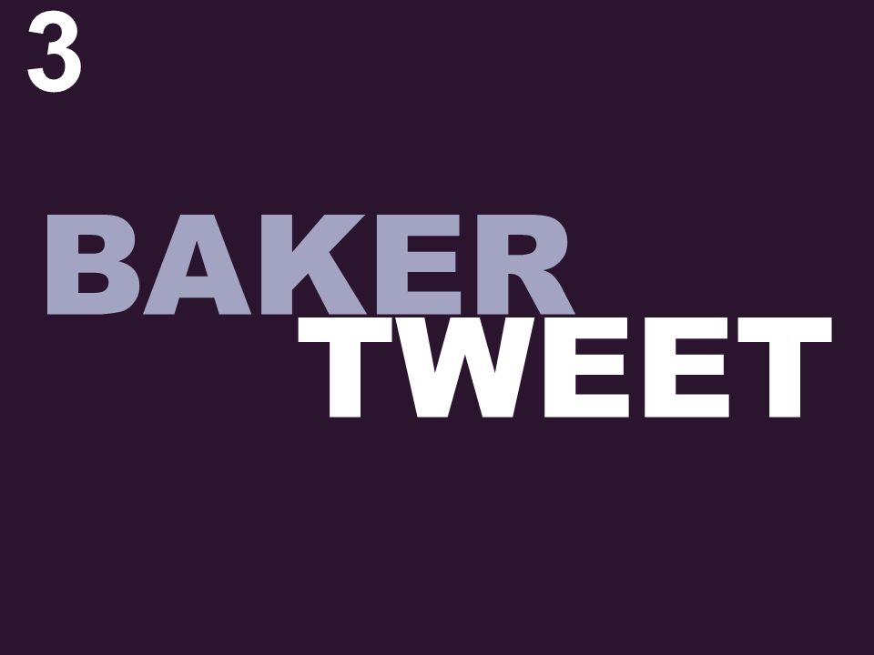 3 BAKER TWEET
