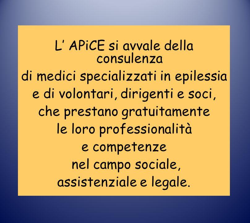 L APiCE si avvale della consulenza di medici specializzati in epilessia e di volontari, dirigenti e soci, che prestano gratuitamente le loro professionalità e competenze nel campo sociale, assistenziale e legale.