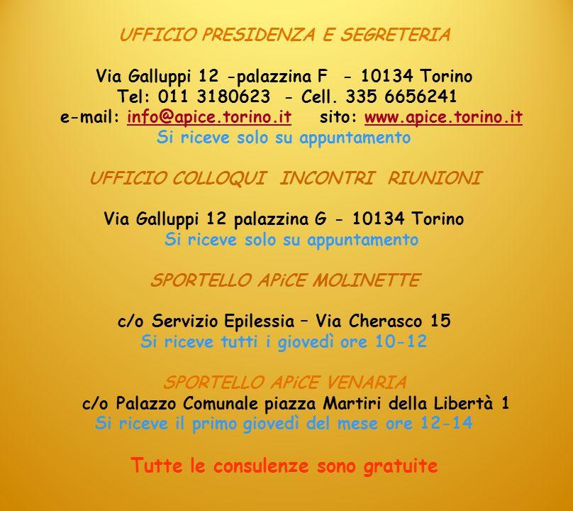 UFFICIO PRESIDENZA E SEGRETERIA Via Galluppi 12 -palazzina F - 10134 Torino Tel: 011 3180623 - Cell. 335 6656241 e-mail: info@apice.torino.it sito: ww