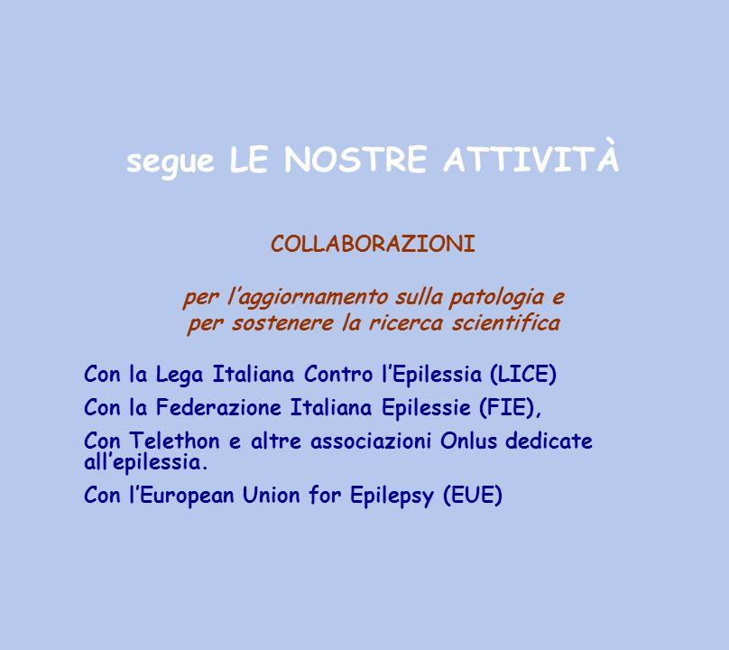 segue LE NOSTRE ATTIVITÀ COLLABORAZIONI per laggiornamento sulla patologia e per sostenere la ricerca scientifica Con la Lega Italiana Contro lEpiless