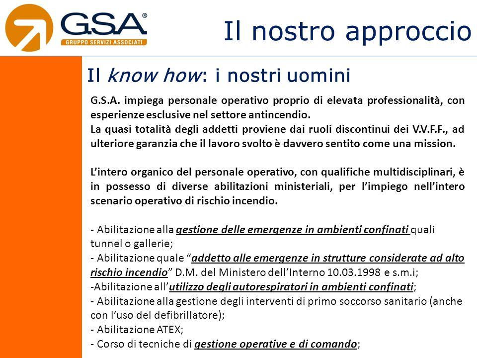Il nostro approccio Il know how: i nostri uomini G.S.A. impiega personale operativo proprio di elevata professionalità, con esperienze esclusive nel s