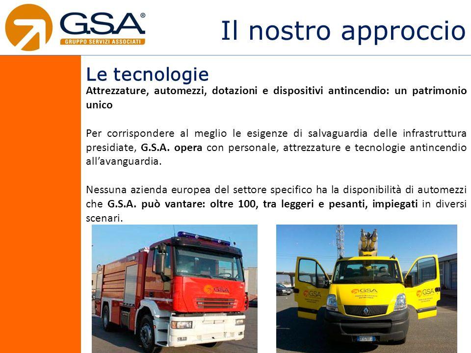 Il nostro approccio Le tecnologie Attrezzature, automezzi, dotazioni e dispositivi antincendio: un patrimonio unico Per corrispondere al meglio le esigenze di salvaguardia delle infrastruttura presidiate, G.S.A.