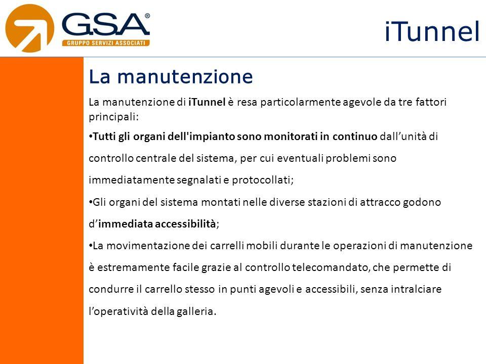 iTunnel La manutenzione La manutenzione di iTunnel è resa particolarmente agevole da tre fattori principali: Tutti gli organi dell'impianto sono monit