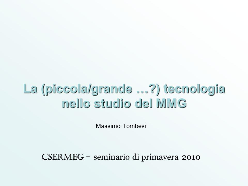 La (piccola/grande …?) tecnologia nello studio del MMG Massimo Tombesi CSeRMEG – seminario di primavera 2010