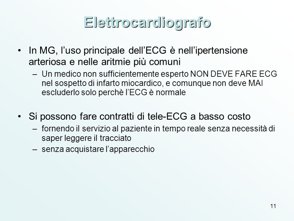 11 Elettrocardiografo In MG, luso principale dellECG è nellipertensione arteriosa e nelle aritmie più comuni –Un medico non sufficientemente esperto N