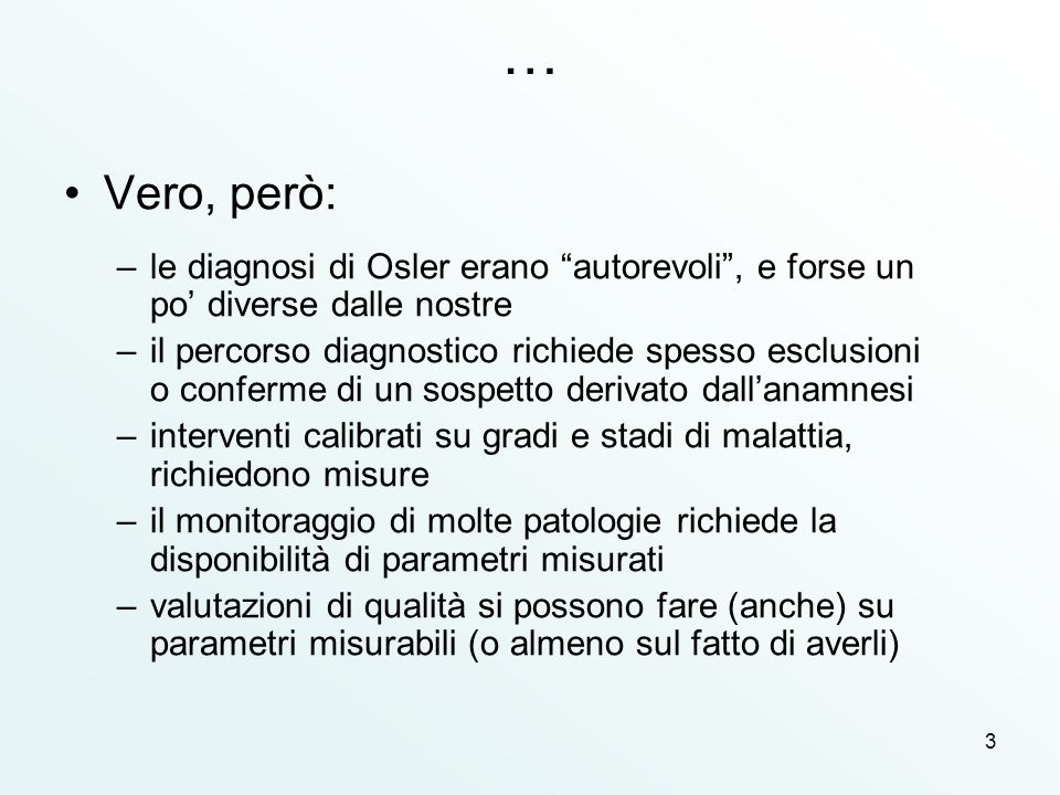 3 … Vero, però: –le diagnosi di Osler erano autorevoli, e forse un po diverse dalle nostre –il percorso diagnostico richiede spesso esclusioni o confe