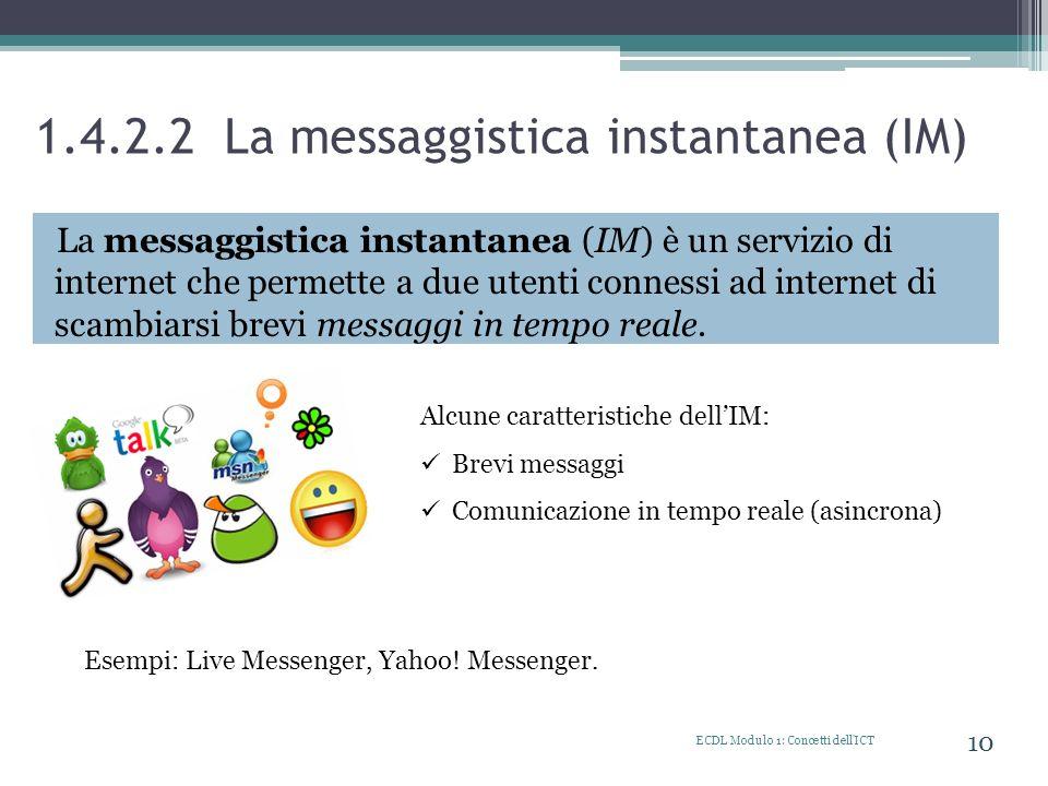 1.4.2.2 La messaggistica instantanea (IM) La messaggistica instantanea (IM) è un servizio di internet che permette a due utenti connessi ad internet d