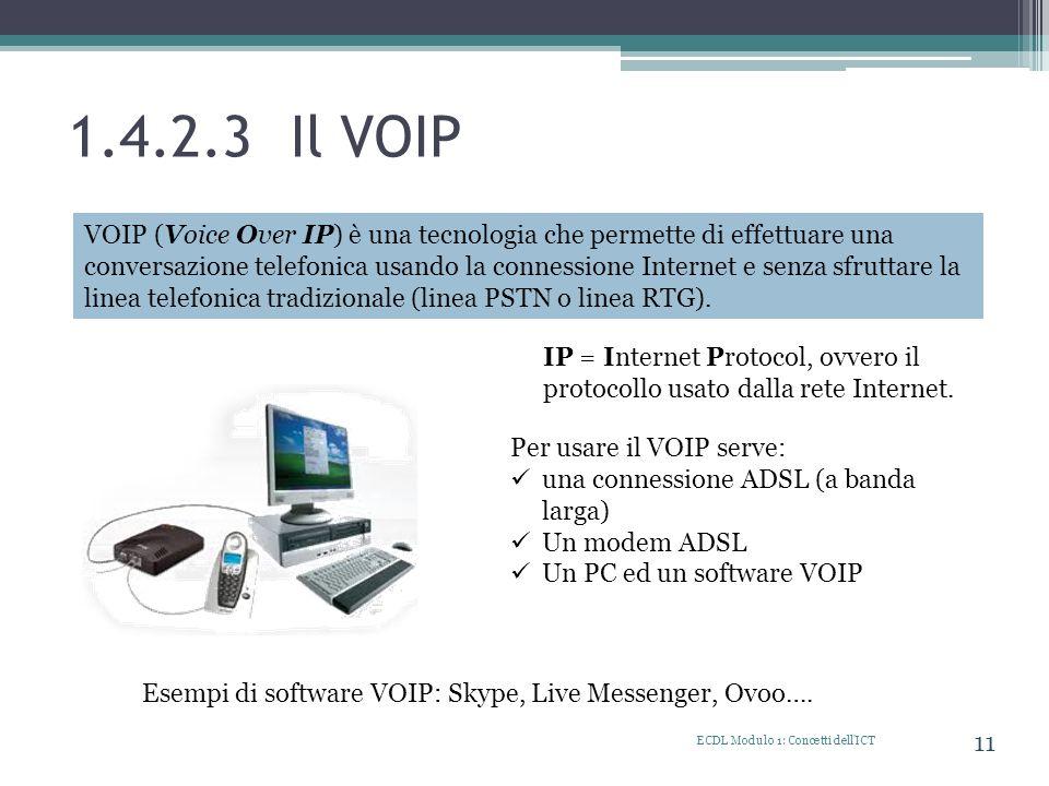 1.4.2.3 Il VOIP ECDL Modulo 1: Concetti dell'ICT 11 VOIP (Voice Over IP) è una tecnologia che permette di effettuare una conversazione telefonica usan