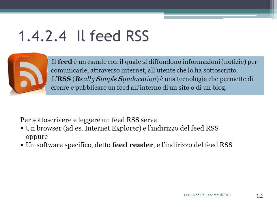 1.4.2.4 Il feed RSS Il feed è un canale con il quale si diffondono informazioni (notizie) per comunicarle, attraverso internet, allutente che lo ha so