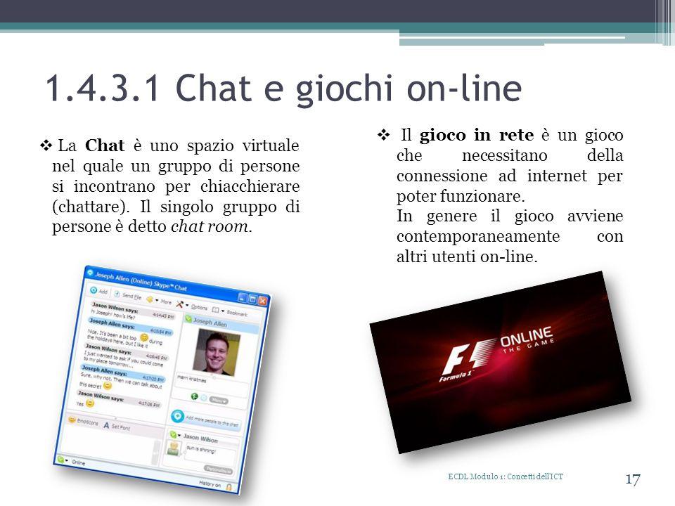 1.4.3.1 Chat e giochi on-line ECDL Modulo 1: Concetti dell'ICT 17 La Chat è uno spazio virtuale nel quale un gruppo di persone si incontrano per chiac
