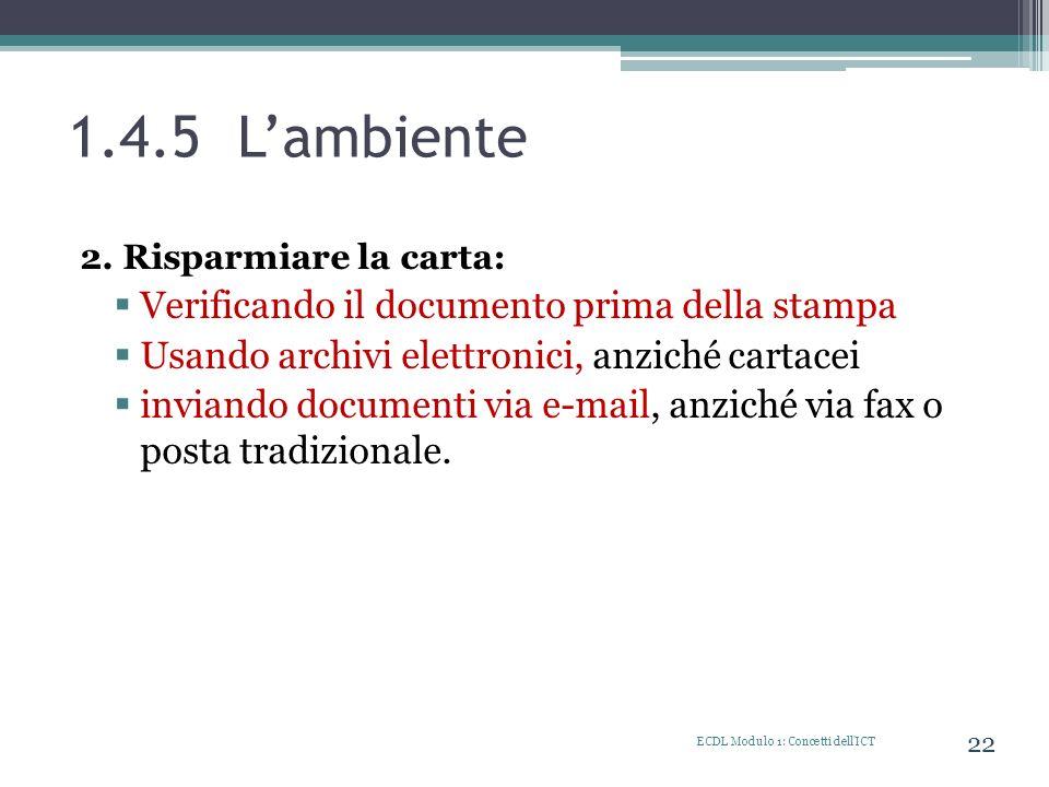 1.4.5 Lambiente 2. Risparmiare la carta: Verificando il documento prima della stampa Usando archivi elettronici, anziché cartacei inviando documenti v