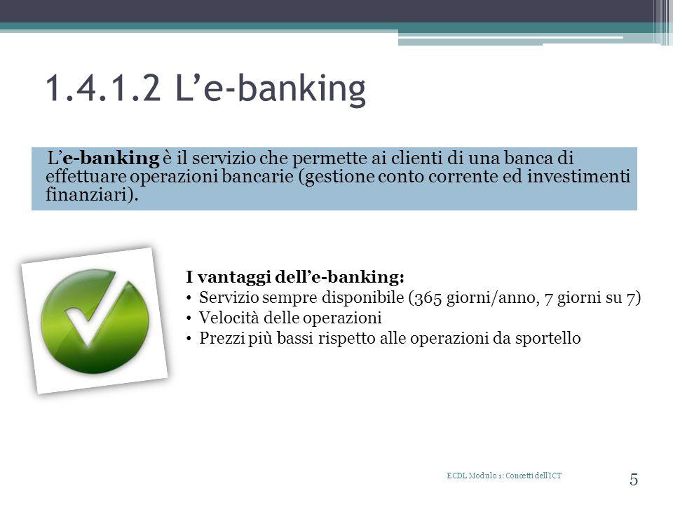 1.4.1.2 Le-banking Le-banking è il servizio che permette ai clienti di una banca di effettuare operazioni bancarie (gestione conto corrente ed investi