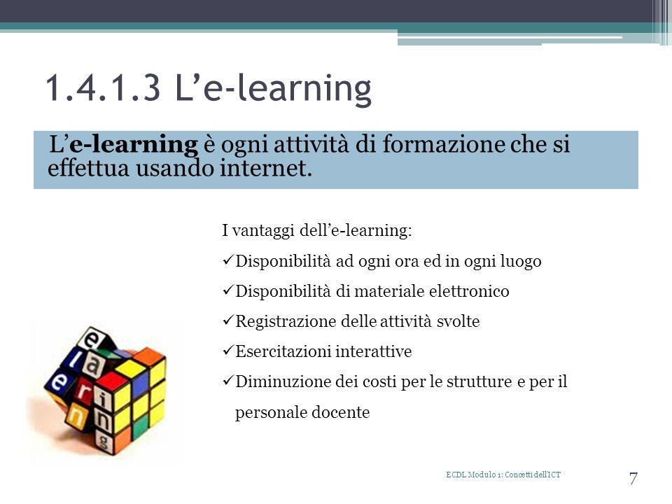1.4.1.3 Le-learning Le-learning è ogni attività di formazione che si effettua usando internet. ECDL Modulo 1: Concetti dell'ICT 7 I vantaggi delle-lea