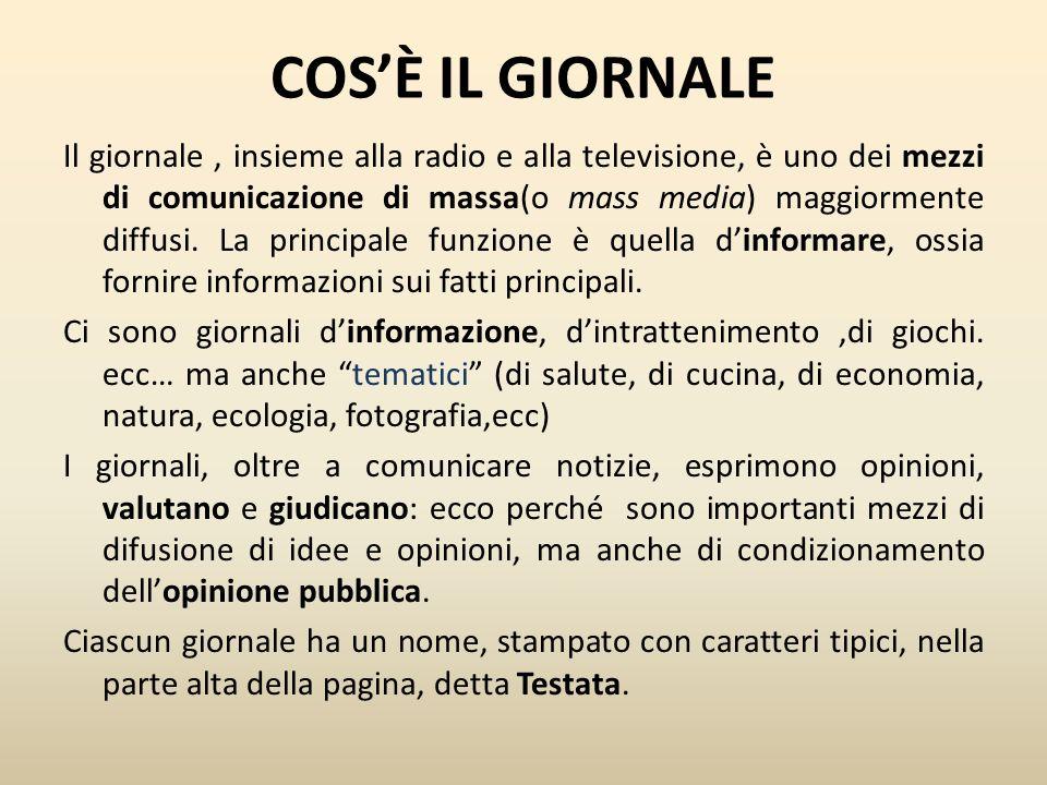 COSÈ IL GIORNALE Il giornale, insieme alla radio e alla televisione, è uno dei mezzi di comunicazione di massa(o mass media) maggiormente diffusi. La