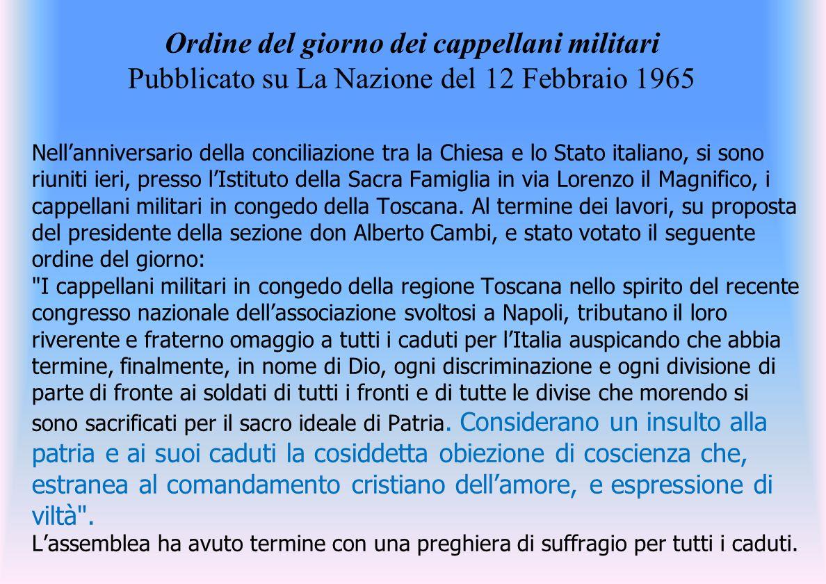 Ordine del giorno dei cappellani militari Pubblicato su La Nazione del 12 Febbraio 1965 Nellanniversario della conciliazione tra la Chiesa e lo Stato italiano, si sono riuniti ieri, presso lIstituto della Sacra Famiglia in via Lorenzo il Magnifico, i cappellani militari in congedo della Toscana.