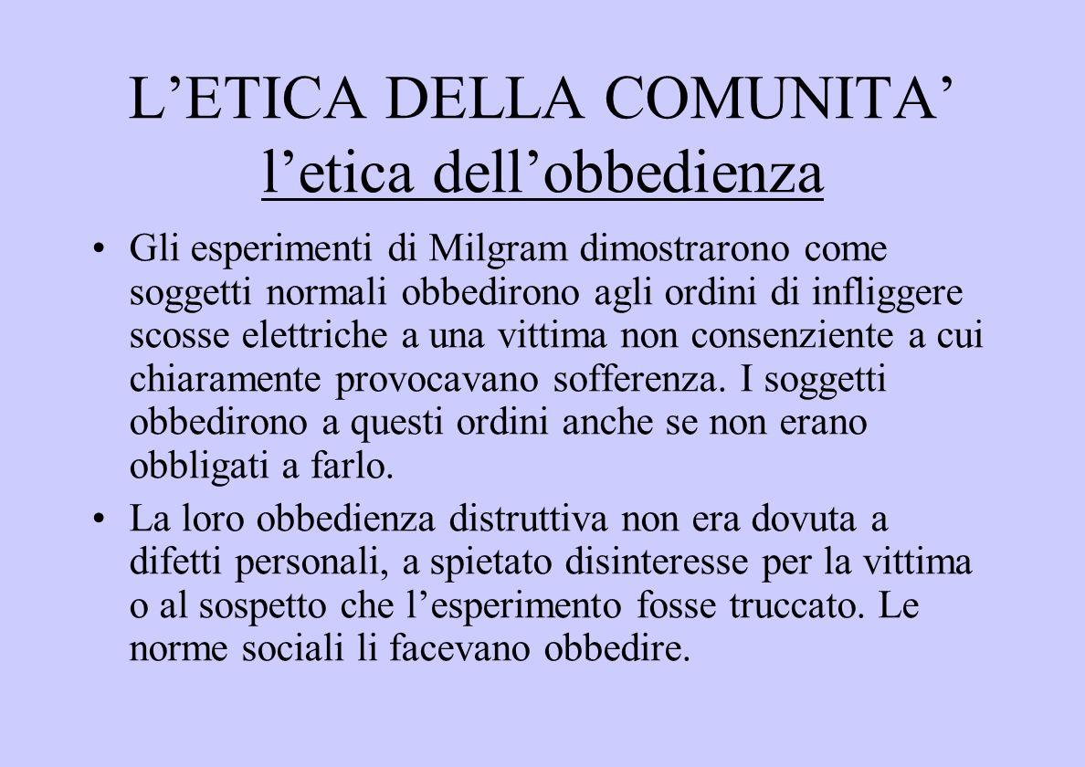 LETICA DELLA COMUNITA letica dellobbedienza Gli esperimenti di Milgram dimostrarono come soggetti normali obbedirono agli ordini di infliggere scosse elettriche a una vittima non consenziente a cui chiaramente provocavano sofferenza.
