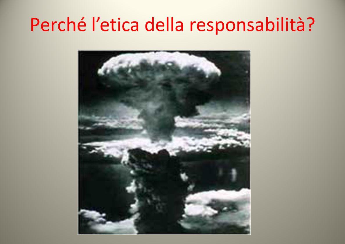 Perché letica della responsabilità?