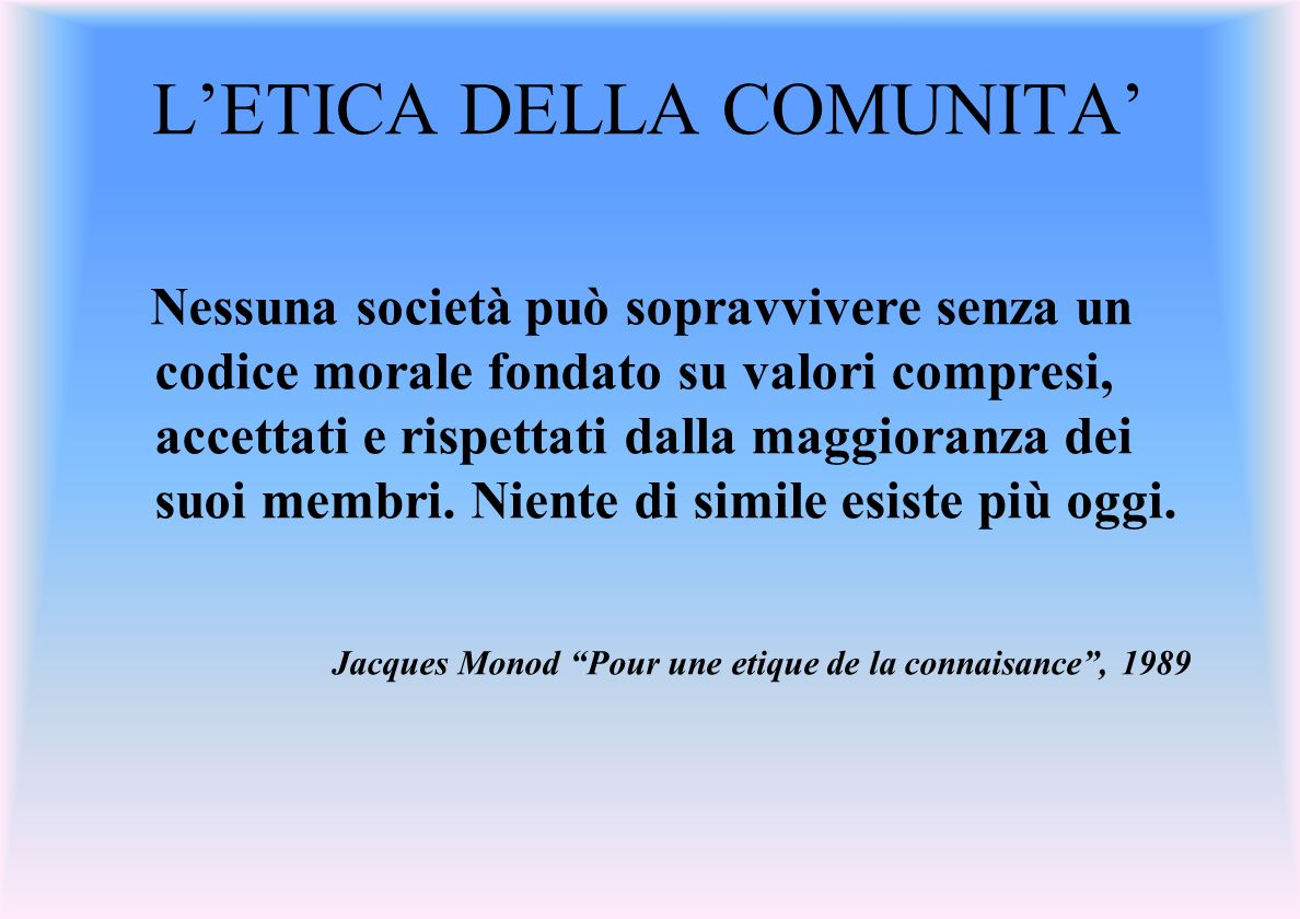 LETICA DELLA COMUNITA Nessuna società può sopravvivere senza un codice morale fondato su valori compresi, accettati e rispettati dalla maggioranza dei suoi membri.