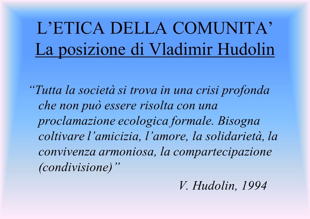 LETICA DELLA COMUNITA La posizione di Vladimir Hudolin Tutta la società si trova in una crisi profonda che non può essere risolta con una proclamazione ecologica formale.