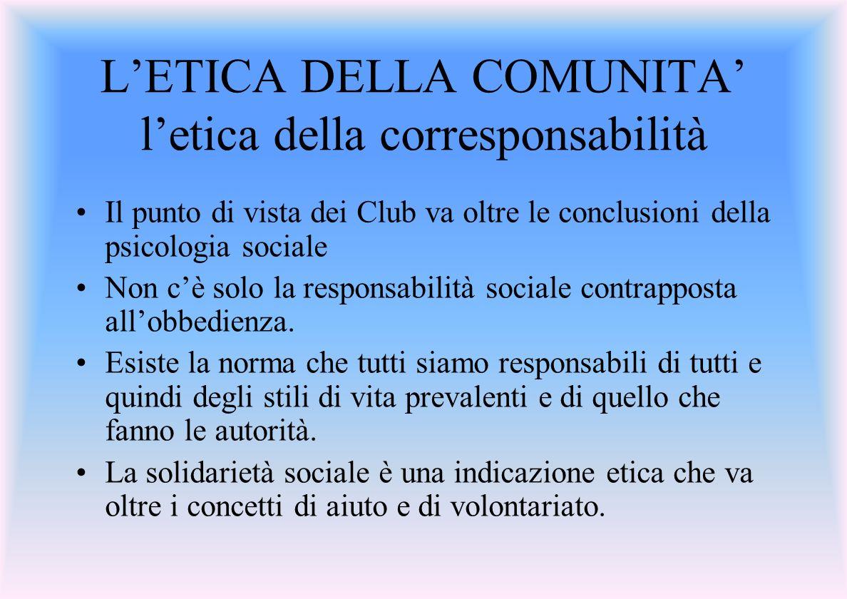LETICA DELLA COMUNITA letica della corresponsabilità Il punto di vista dei Club va oltre le conclusioni della psicologia sociale Non cè solo la responsabilità sociale contrapposta allobbedienza.