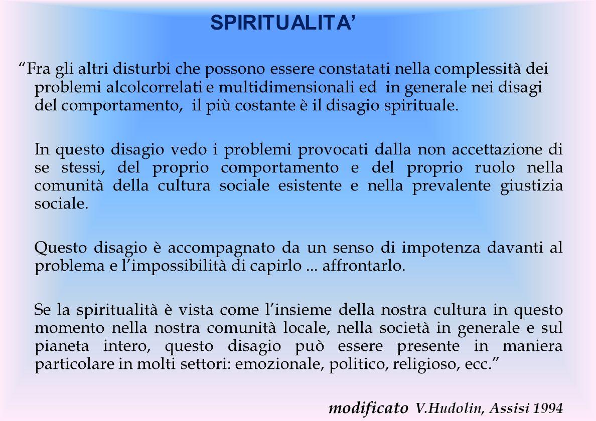 SPIRITUALITA Fra gli altri disturbi che possono essere constatati nella complessità dei problemi alcolcorrelati e multidimensionali ed in generale nei disagi del comportamento, il più costante è il disagio spirituale.