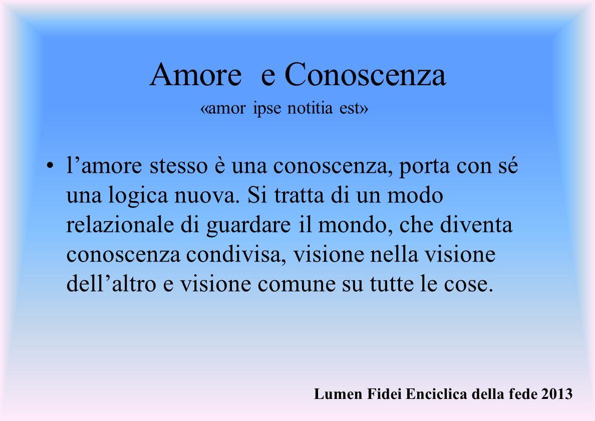 Amore e Conoscenza lamore stesso è una conoscenza, porta con sé una logica nuova.