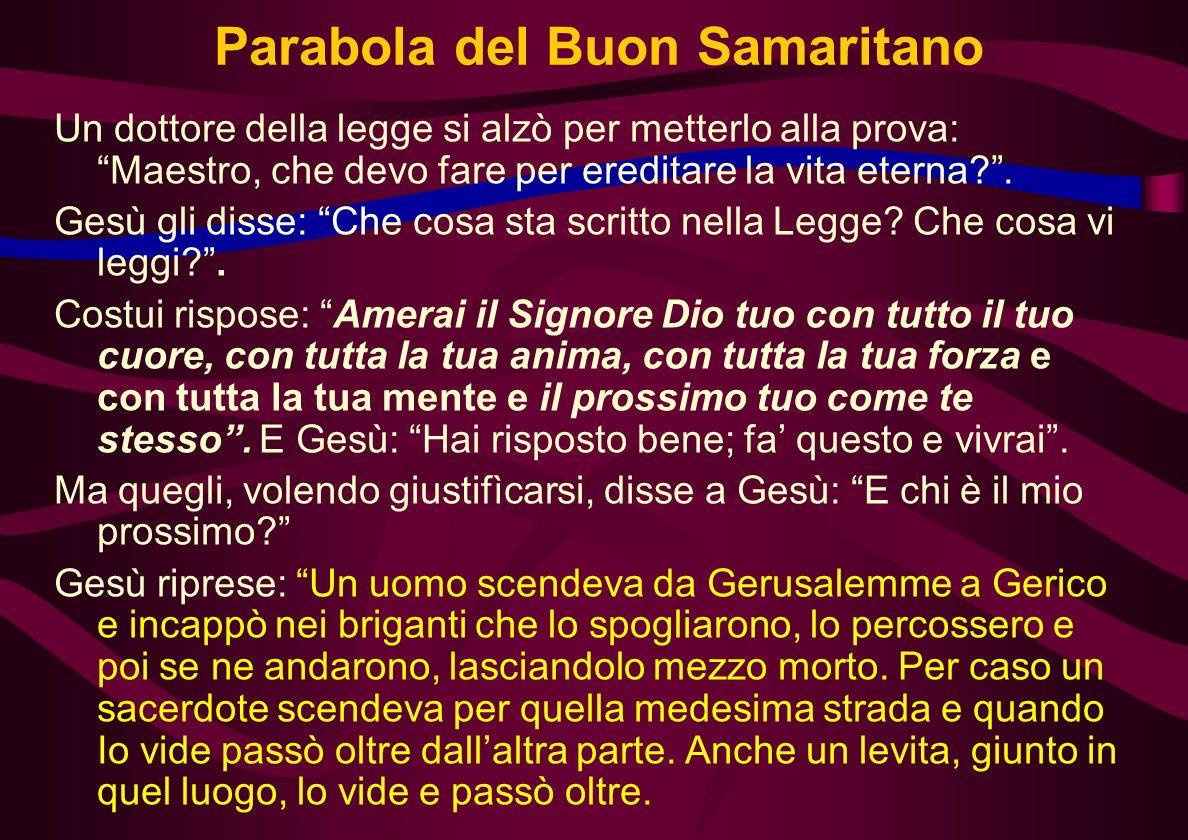 Parabola del Buon Samaritano Un dottore della legge si alzò per metterlo alla prova: Maestro, che devo fare per ereditare la vita eterna?.