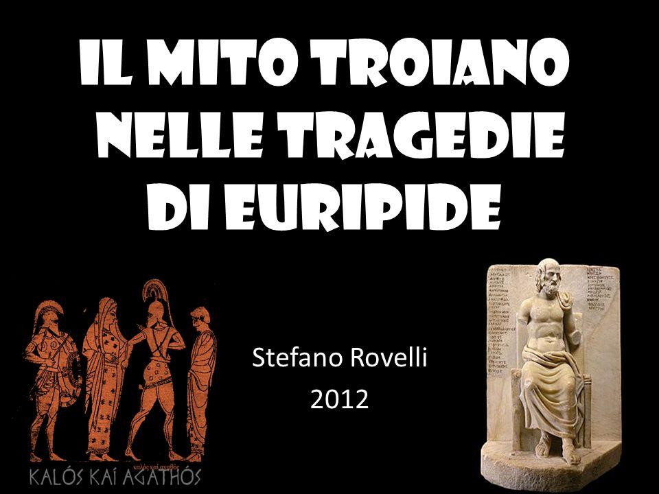 Il mito troiano nelle tragedie di Euripide Stefano Rovelli 2012