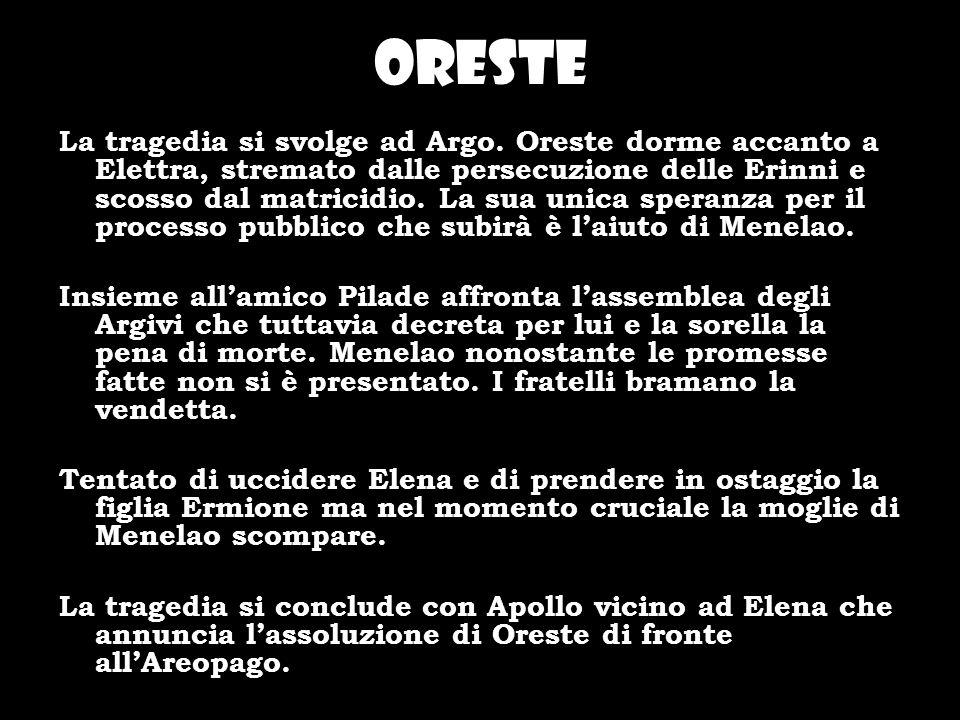 Oreste La tragedia si svolge ad Argo. Oreste dorme accanto a Elettra, stremato dalle persecuzione delle Erinni e scosso dal matricidio. La sua unica s