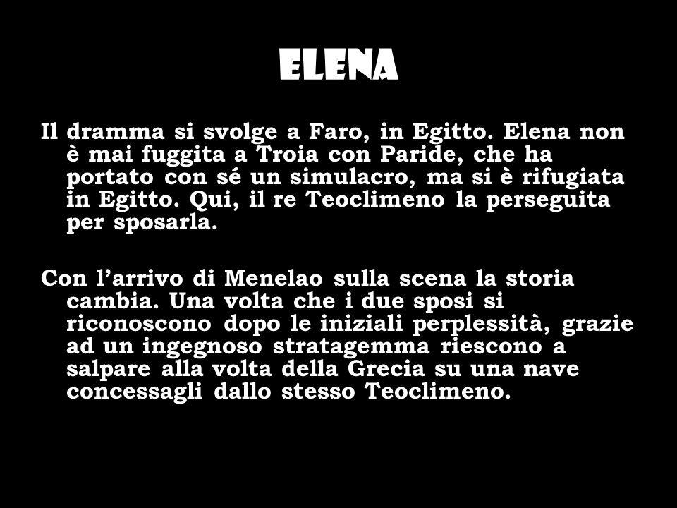 Elena Il dramma si svolge a Faro, in Egitto. Elena non è mai fuggita a Troia con Paride, che ha portato con sé un simulacro, ma si è rifugiata in Egit