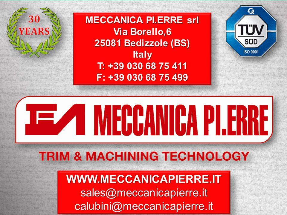 MECCANICA PI.ERRE srl Via Borello,6 25081 Bedizzole (BS) Italy T: +39 030 68 75 411 F: +39 030 68 75 499 MECCANICA PI.ERRE srl Via Borello,6 25081 Bed